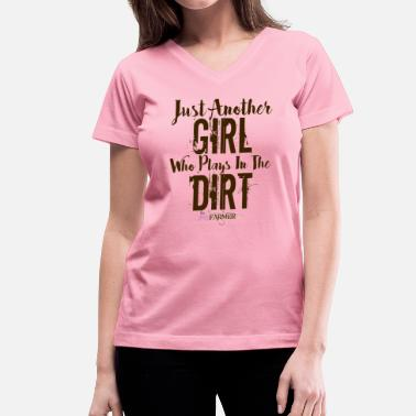 Another Girl Just another Girl who plays in the dirt - Women's V-Neck T-Shirt
