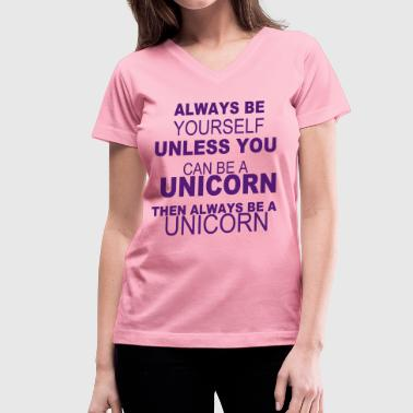 Always be yourself unless you can be a unicorn - Women's V-Neck T-Shirt