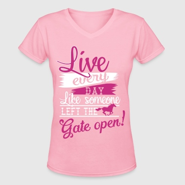 Live every day.... Gate open - Women's V-Neck T-Shirt