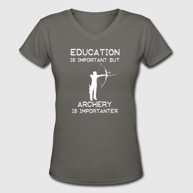 Education is important but Archery is importanter - Women's V-Neck T-Shirt