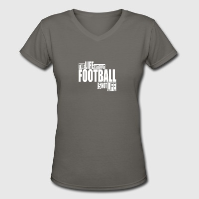 Life without Football-cool shirt,geek hooddie,tank - Women's V-Neck T-Shirt
