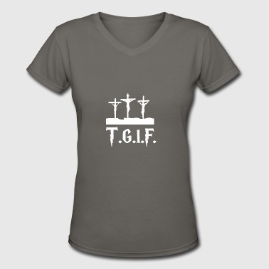 TGIF Jesus Good Friday Jesus - Women's V-Neck T-Shirt