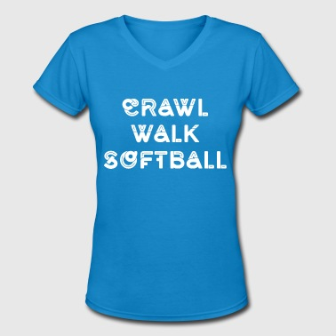 Cute Softball Sayings Crawl Walk Softball Cute Kids Baby - Women's V-Neck T-Shirt