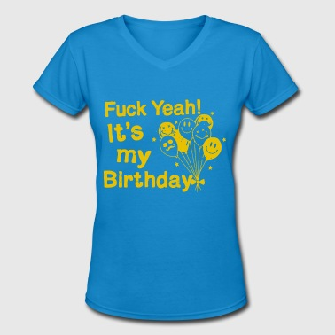 Fuck 50th Birthday Fuck Yeah It s My Birthday T Shirt Funny Birthday - Women's V-Neck T-Shirt