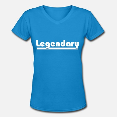 Legendary Quotes Legendary - Women's V-Neck T-Shirt