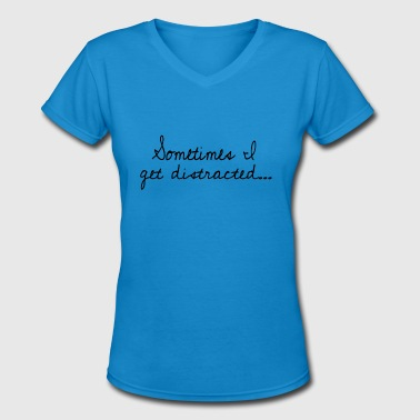 get distracted - Women's V-Neck T-Shirt