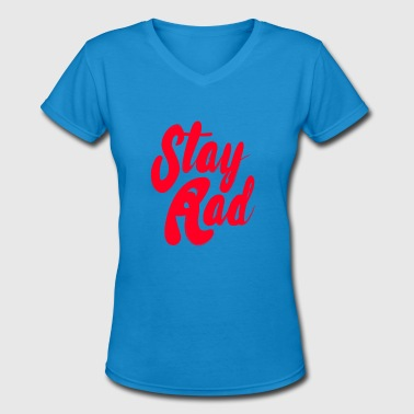 Stay Rad Stay Rad - Women's V-Neck T-Shirt