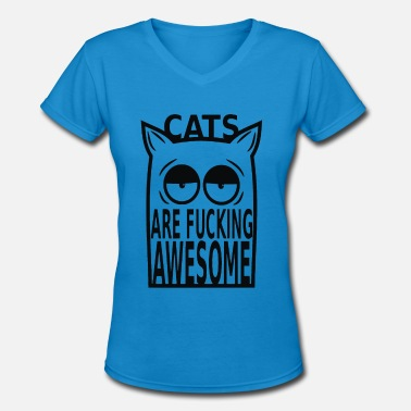 Fuck Awesome Since Cats are Fucking Awesome - Women's V-Neck T-Shirt