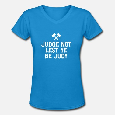 Judge Judy Judge Not Lest Ye Be Judy - Women's V-Neck T-Shirt