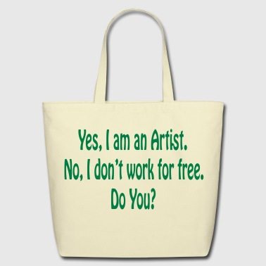 Yes I am an Artist No I don't work for free Do You - Eco-Friendly Cotton Tote