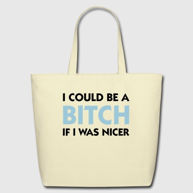 I Could Be A Bitch If I Was Nicer - Eco-Friendly Cotton Tote