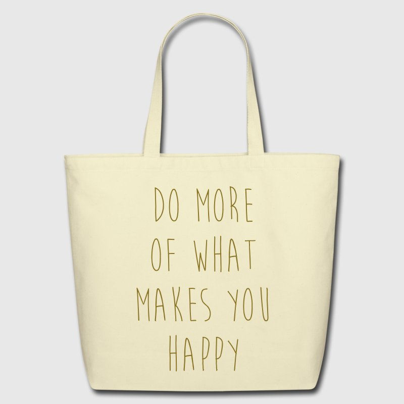 Do More Of What Makes You Happy - Eco-Friendly Cotton Tote