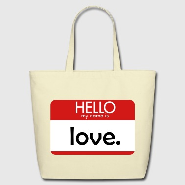 Hello My Name Is HELLO my name is love - Eco-Friendly Cotton Tote