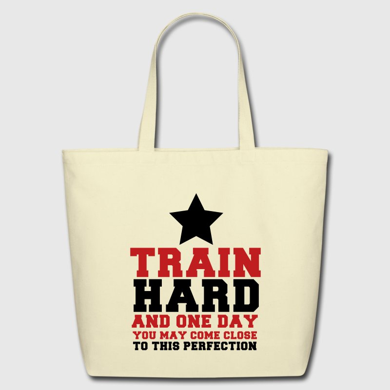 TRAIN HARD and one day you may come close to this PERFECTION - Eco-Friendly Cotton Tote