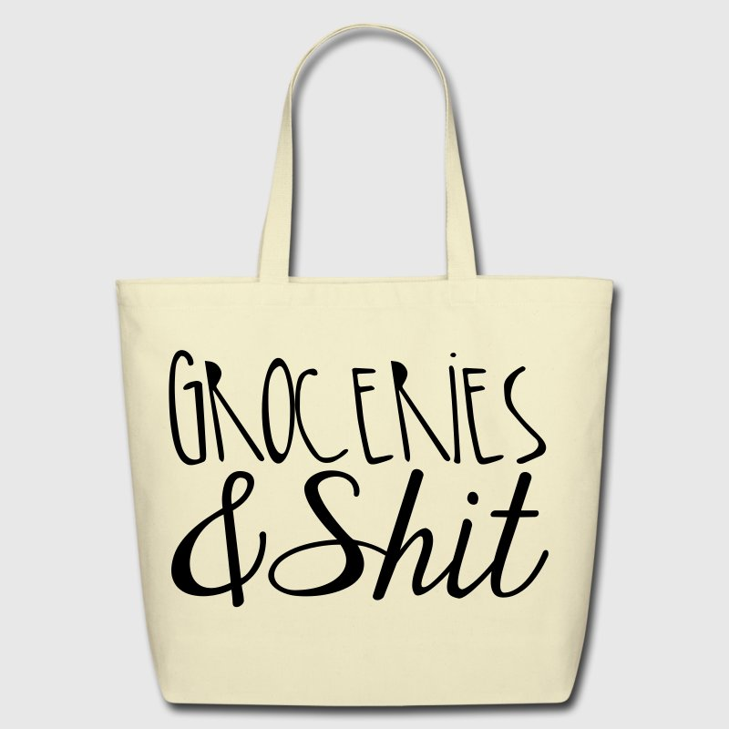 Groceries and Shit - Eco-Friendly Cotton Tote
