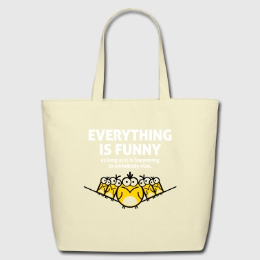 Everything Is Funny As Long As It Happens To Other - Eco-Friendly Cotton Tote