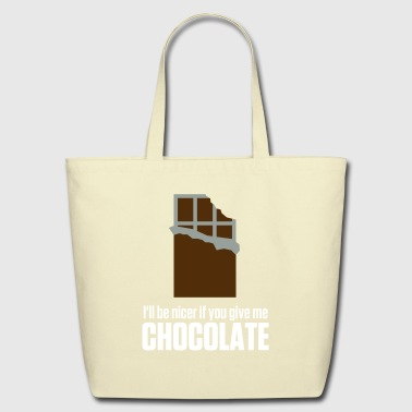 If You Give Me Chocolate,I'll Be Nicer To You! - Eco-Friendly Cotton Tote