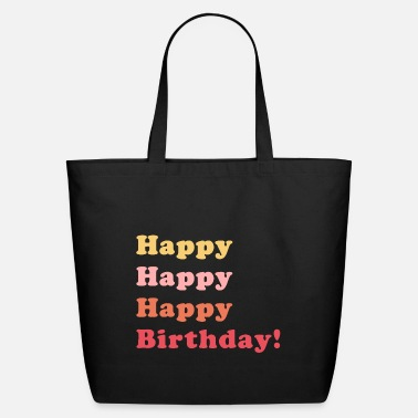Happy Birthday Happy Happy Birthday - Eco-Friendly Tote Bag