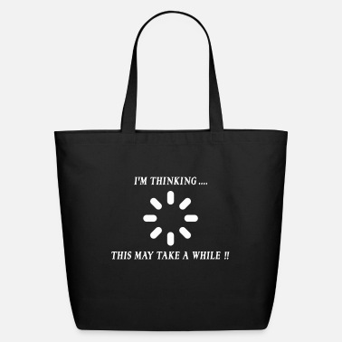 Take I'm thinking this may take a while. - Eco-Friendly Tote Bag