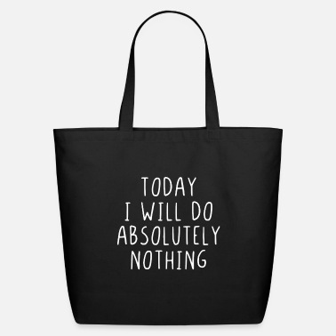 Weekend Today I will do absolutely nothing - Eco-Friendly Tote Bag
