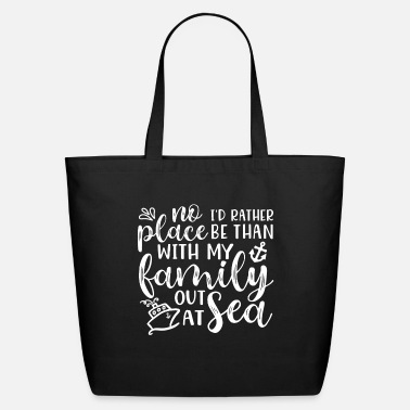 Family No Place I Rather Be With Family Out At Sea Cruise - Eco-Friendly Tote Bag