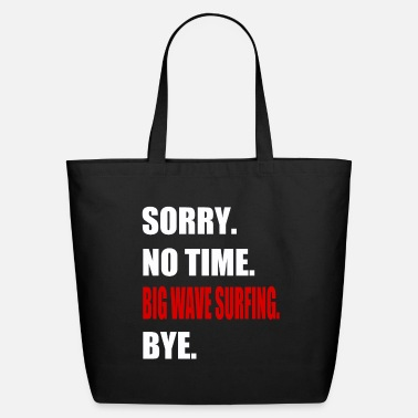 Surf big wave surfing no time surfboard Funny Gift - Eco-Friendly Tote Bag