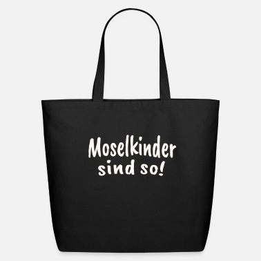 Mosel Moselkinder sind so Moselaner Mosel - Eco-Friendly Tote Bag