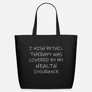 Wish Retail Therapy Covered Health Insurance - Eco-Friendly Tote Bag