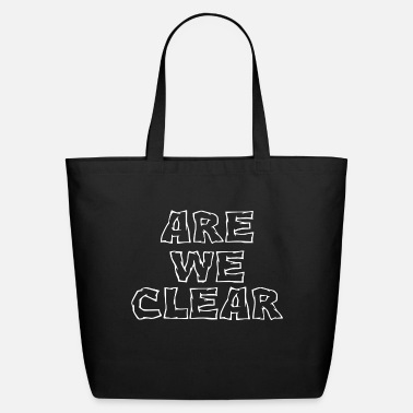 Clear Are We Clear - Eco-Friendly Tote Bag