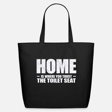 Home is where you trust the toilet - Eco-Friendly Tote Bag