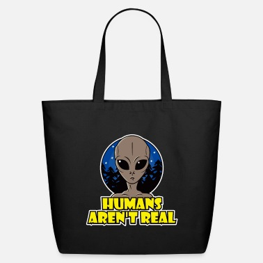 Humans Arent Real - Eco-Friendly Tote Bag