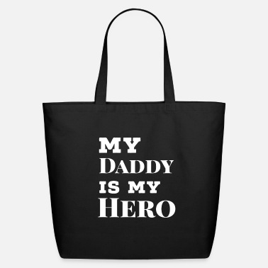 Is My My daddy is my hero - Eco-Friendly Tote Bag