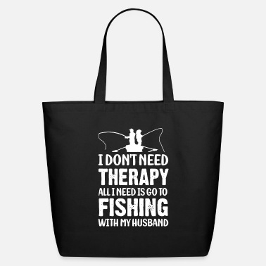 Bone FishI don't need Therapy all I need is go to - Eco-Friendly Tote Bag