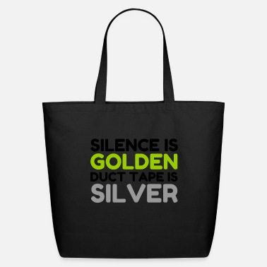 Tape SILENCE IS GOLDEN DUCT TAPE IS SILVER - Eco-Friendly Tote Bag