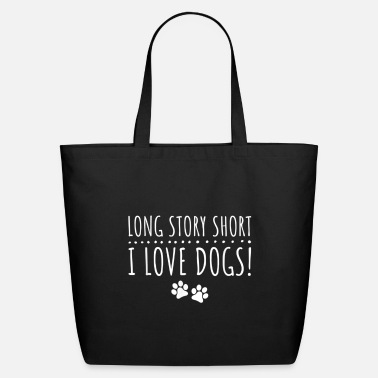 Long Story Short I Love Dogs, Dog Lover T Shirt - Eco-Friendly Tote Bag