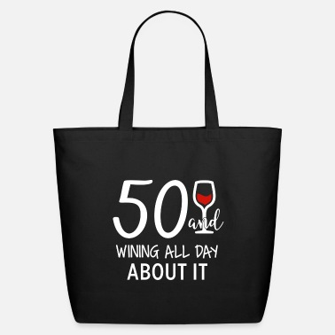 Wine Drinker 50 And Wining All Day About It - Eco-Friendly Tote Bag