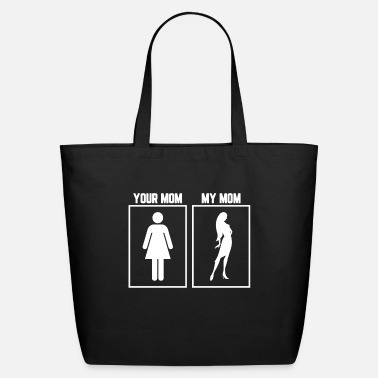 Your Mom Your Mom My Mom - Eco-Friendly Tote Bag