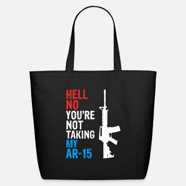 Take-off-plane Hell Yes We're Going To Take Your AR 15 - Eco-Friendly Tote Bag