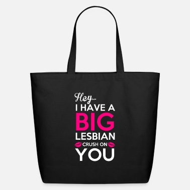 Have A Crush Hey I Have a Big Lesbian Crush on You - Eco-Friendly Tote Bag
