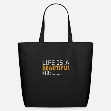 Beautiful Life is a beautiful ride - Eco-Friendly Tote Bag