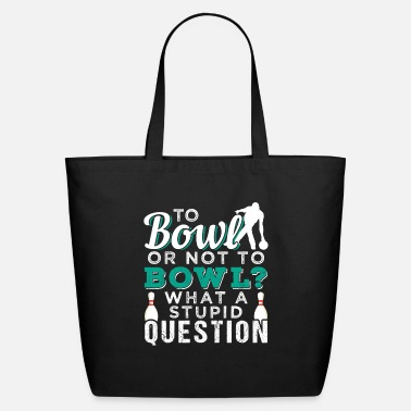 Funny Bowling To Bowl Or Not To Bowl | Bowling - Eco-Friendly Tote Bag