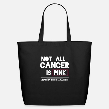 Melanoma Not all Cancer is Pink | Melanoma Cancer Awareness - Eco-Friendly Tote Bag