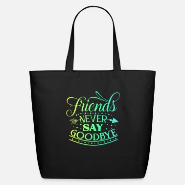 Say Goodbye Friends never say goodbye - Eco-Friendly Tote Bag