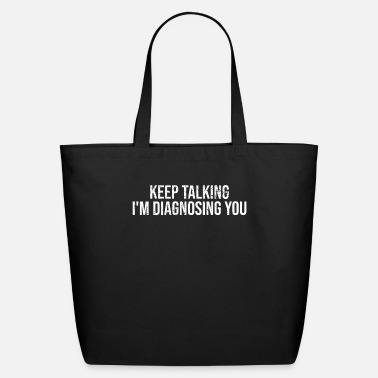 Psychotherapy Keep Talking I'm Diagnosing You T-Shirt - Eco-Friendly Tote Bag
