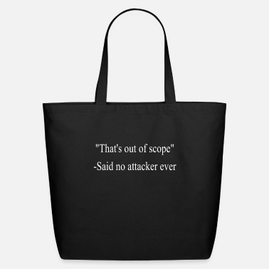 Out That's Out Of Scope - Said No Attacker Ever Shirt - Eco-Friendly Tote Bag