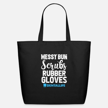 Dentist Messy Bun Scrubs Rubber Gloves Dental Life - Eco-Friendly Tote Bag