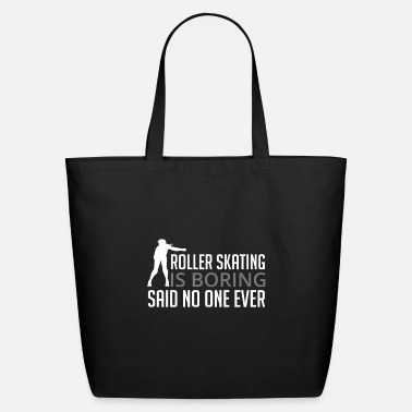 Skate Roller Skating Is Boring Said No One Ever - Eco-Friendly Tote Bag