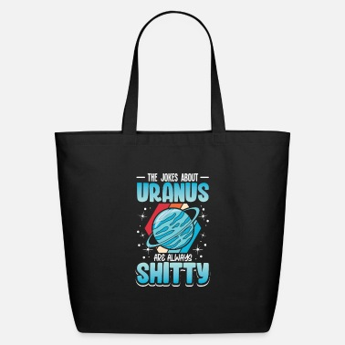 Space Exploration The jokes about Uranus are always shitty - Eco-Friendly Tote Bag