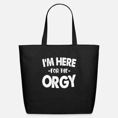 Naughty I'm Here For The Orgy Dirty Adult Sex Humor Fun Gi - Eco-Friendly Tote Bag