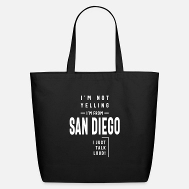 I'm Not Yelling! I'm From San Diego I Just Talk - Eco-Friendly Tote Bag